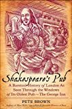 Shakespeare's Pub: A Barstool History of London As Seen Through the Windows of Its Oldest Pub - The George Inn, by Pete Brown