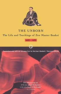 The Unborn: The Life and Teachings of Zen Master Bankei, 1622-1693