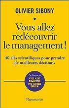 VOUS ALLEZ REDÉCOUVRIR LE MANAGEMENT : 40 CLÉS SCIENTIFIQUES POUR PRENDRE DE MEILLEURES DÉCISIONS