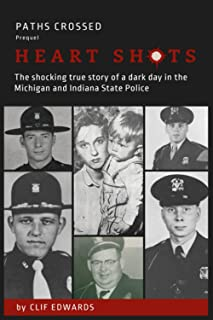 Paths Crossed HEART SHOTS: The Shocking True Story of a Dark Day in the Michigan and Indiana State Police