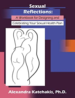 Sexual Reflections: A Workbook for Designing and Celebrating Your Sexual Health Plan