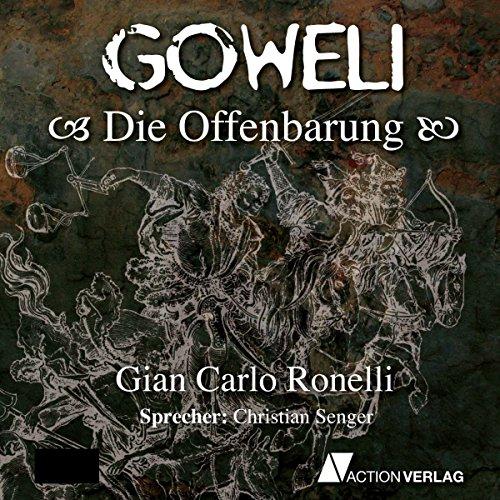 Die Offenbarung     Goweli 3              Autor:                                                                                                                                 Gian Carlo Ronelli                               Sprecher:                                                                                                                                 Christian Senger                      Spieldauer: 11 Std. und 9 Min.     48 Bewertungen     Gesamt 4,2