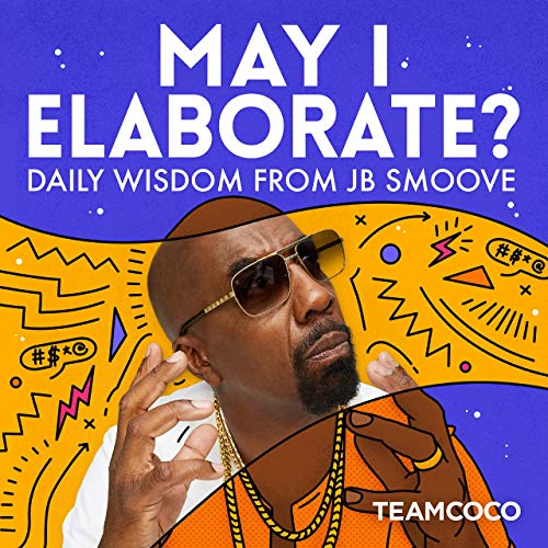 May I Elaborate? Daily Wisdom from JB Smoove Podcast By Team Coco cover art