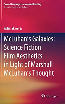 Mcluhan s Galaxies: Science Fiction Film Aesthetics in Light of Marshall Mcluhan s Thought