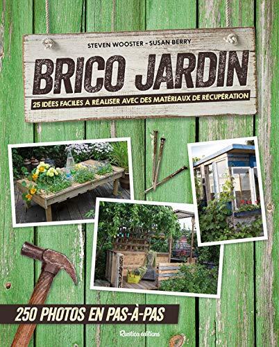 Brico jardin : 25 idées facile à réaliser avec des matériaux de récupération: 250 photos en pas-à-pas