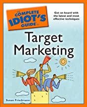 The Complete Idiot's Guide to Target Marketing: Get on Board with the Latest and Most Effective Techniques