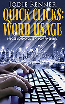 Quick Clicks: Word Usage: Precise Word Choices at Your Fingertips by [Jodie Renner]