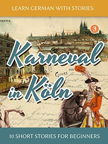 Learn German with Stories: Karneval in Köln – 10 Short Stories for Beginners (Dino lernt Deutsch 3) (German Edition)