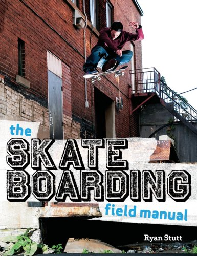 Compare Textbook Prices for The Skateboarding Field Manual Illustrated Edition ISBN 9781554073627 by Stutt, Ryan