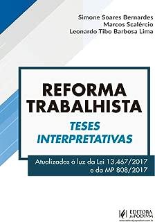Reforma Trabalhista: Teses Interpretativas - Atualizadas à luz da lei 13.467/2017 e da MP 808/2017