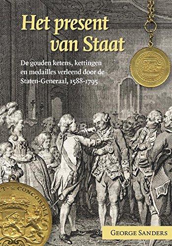 Het present van staat: de gouden ketens, kettingen en medailles verleend door de Staten-Generaal, 1588-1795