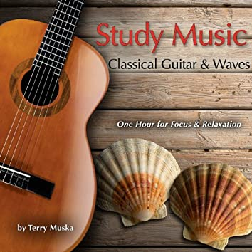 Study Music - Classical Guitar & Waves (One Hour for Focus & Relaxation)