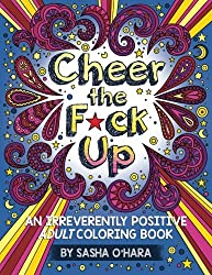 Cheer The Fck Up An Irreverently Positive Adult Coloring Book