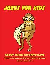 Jokes for Kids About Their Favorite Days: Calendar Series Volume 2