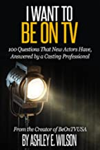 I Want to Be On TV: 100 Questions New Actors Have, Answered by a Casting Professional (English Edition)