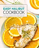 Easy Halibut Cookbook: A Delicious Seafood Cookbook; Filled with 50 Delicious Halibut Recipes (2nd Edition) (English Edition)