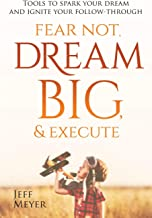 Sponsored Ad - Fear Not Dream Big & Execute: Tools to Spark Your Dream and Ignite Your Follow-Through