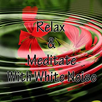 Relax & Meditate With White Noise