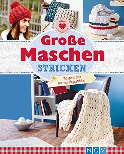 Große Maschen stricken: Mit Special zum Arm- und Fingerstricken (Alles handgemacht)