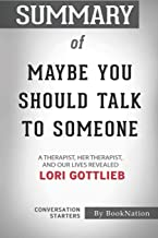 Summary of Maybe You Should Talk to Someone: A Therapist, HER Therapist, and Our Lives Revealed: Conversation Starters