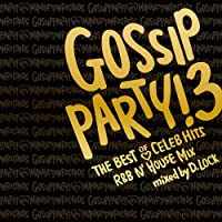 """GOSSIP PARTY!3-""""THE BEST OF CELEB HITS""""R&B N'HOUSE MIX-mixed by D.LOCK"""