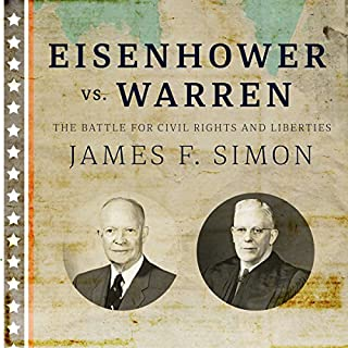 Eisenhower vs. Warren     The Battle for Civil Rights and Liberties              Written by:                                                                                                                                 James F. Simon                               Narrated by:                                                                                                                                 Jonathan Yen                      Length: 15 hrs and 55 mins     Not rated yet     Overall 0.0