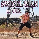 Swivel-Man No Uta