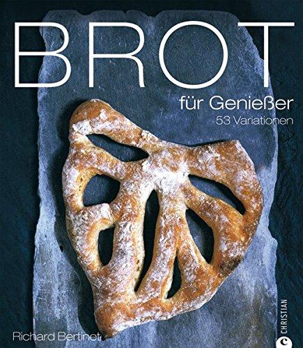 Brot für Genießer: 53 Variationen