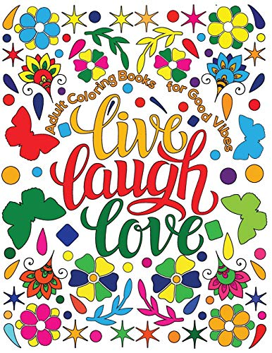 Adult Coloring Book for Good Vibes: Live Laugh Love Motivational and Inspirational Sayings Coloring