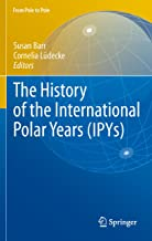 The History of the International Polar Years (IPYs) (From Pole to Pole)