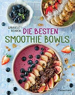 Die besten Smoothie Bowls: Gesunde Energiemahlzeiten aus Obst, Gemüse, Samen, Nüssen und Co. (German Edition) by [Gabriele Redden Rosenbaum]