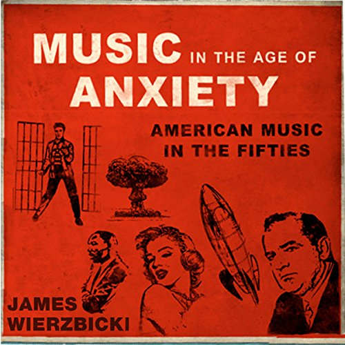Music in the Age of Anxiety     American Music in the Fifties (Music in American Life)              By:                                                                                                                                 James Wierzbicki                               Narrated by:                                                                                                                                 Scott Carrico                      Length: 10 hrs and 43 mins     3 ratings     Overall 4.3