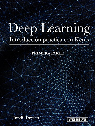 DEEP LEARNING Introducción práctica con Keras (WATCH THIS SPACE nº ...