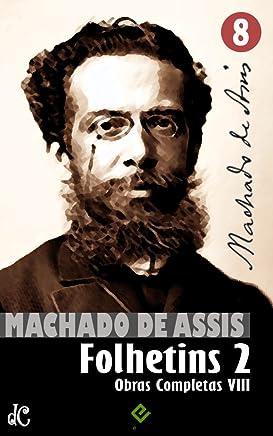 Obras Completas de Machado de Assis VIII: Histórias de Folhetim 2 (1877-1906) (Edição Definitiva)