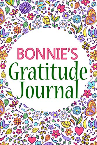 Bonnie's Gratitude Journal: 90 Days Gratitude Journal with Prompts for Bonnie | A Guide To Cultivate An Attitude Of Gratitude, Positivity and Happiness | Daily Reflection And Mindfulness Journal (6x9)
