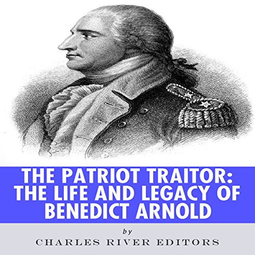 The Patriot Traitor: The Life and Legacy of Benedict Arnold cover art