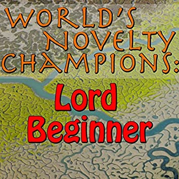 World's Novelty Champions: Lord Beginner