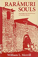 Raramuri Souls: Knowledge and Social Process in Northern Mexico (Smithsonian Series in Ethnographic Inquiry)