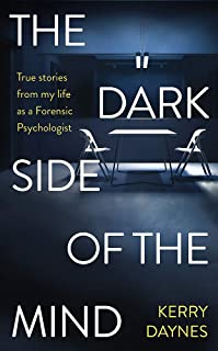 The Dark Side of the Mind: True stories from the case files of a forensic psychologist