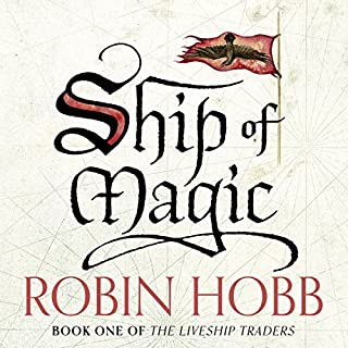 Ship of Magic     The Liveship Traders, Book 1              By:                                                                                                                                 Robin Hobb                               Narrated by:                                                                                                                                 Anne Flosnik                      Length: 35 hrs and 20 mins     220 ratings     Overall 4.3