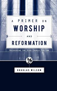 A Primer on Worship and Reformation: Recovering the High Church Puritan: Recovering the High Church Puritan