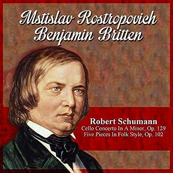 Robert Schumann: Cello Concerto In A Minor, Op. 129 - Five Pieces In Folk Style, Op. 102