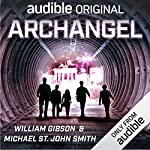 Archangel                   By:                                                                                                                                 William Gibson,                                                                                        Michael St. John Smith                               Narrated by:                                                                                                                                 Josh Hurley,                                                                                        Victor Bevine,                                                                                        Elizabeth Jasicki,                   and others                 Length: 2 hrs and 43 mins     578 ratings     Overall 3.9