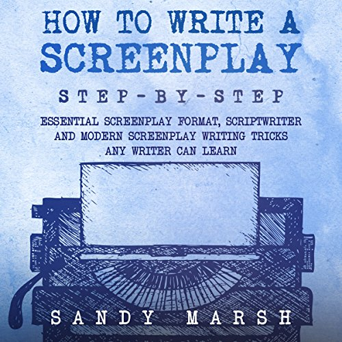 How to Write a Screenplay: Step-By-Step | Essential Screenplay Format, Scriptwriter and Modern Screenplay Writing Tricks Any Writer Can Learn audiobook cover art