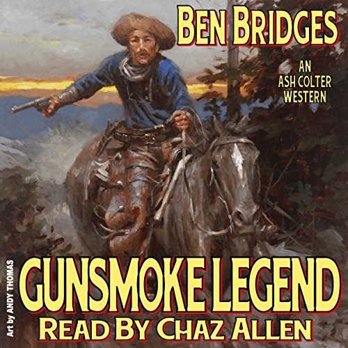 Gunsmoke Legend     An Ash Colter Western              By:                                                                                                                                 Ben Bridges                               Narrated by:                                                                                                                                 Chaz Allen                      Length: 4 hrs and 20 mins     Not rated yet     Overall 0.0