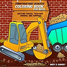 Construction Vehicles Coloring Book For Boys: With Big Trucks, Tractors, Diggers, and Dumpers: For Boys - 3- 7 Years