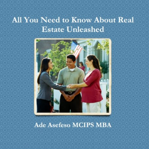 All You Need to Know About Real Estate Unleashed Audiobook By Ade Asefeso MCIPS MBA cover art