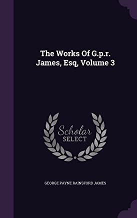 The Works of G.P.R. James, Esq, Volume 3