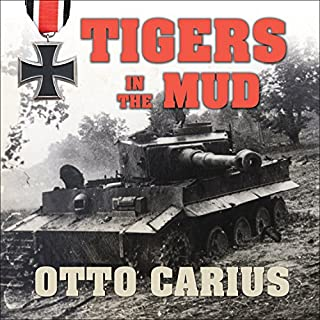 Tigers in the Mud     The Combat Career of German Panzer Commander Otto Carius              Written by:                                                                                                                                 Otto Carius                               Narrated by:                                                                                                                                 Paul Woodson                      Length: 9 hrs and 28 mins     10 ratings     Overall 4.6