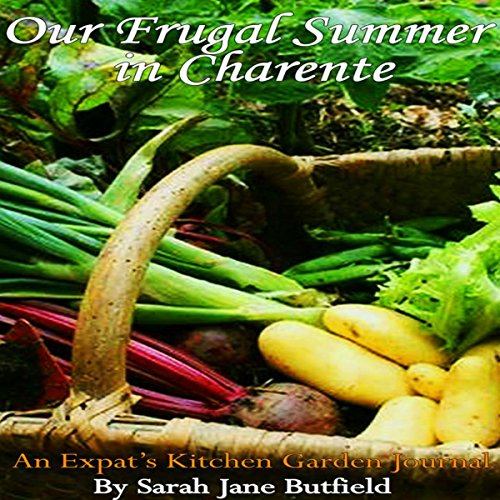 Our Frugal Summer in Charente: An Expat's Kitchen Garden Journal audiobook cover art